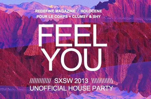 SXSW 2013 - FEEL YOU Unofficial House Party
